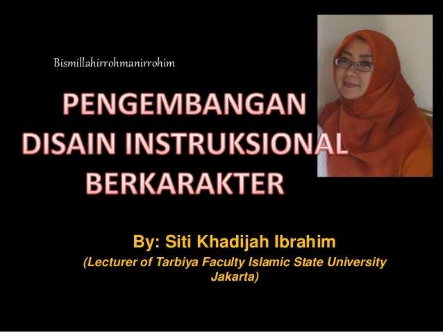 Bismillahirrohmanirrohim By: Siti Khadijah Ibrahim (Lecturer of Tarbiya Faculty Islamic State University Jakarta)