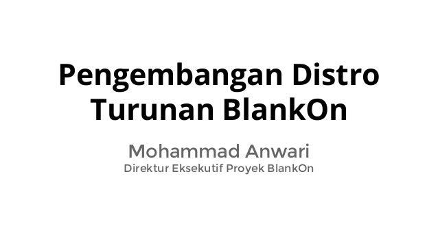 Pengembangan Distro Turunan BlankOn Mohammad Anwari Direktur Eksekutif Proyek BlankOn