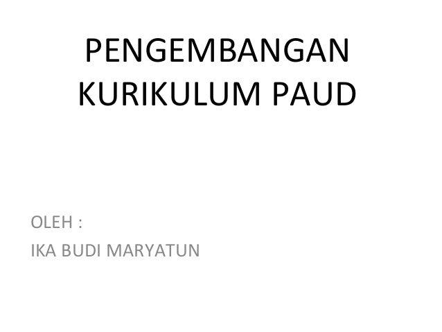 PENGEMBANGANKURIKULUM PAUDOLEH :IKA BUDI MARYATUN