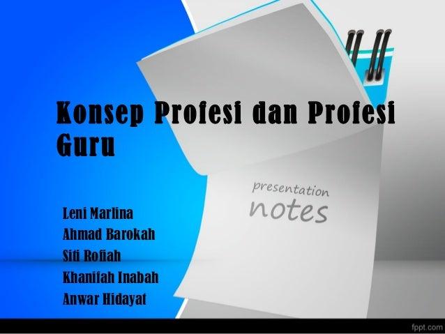 Konsep Profesi dan Profesi Guru Leni Marlina Ahmad Barokah Siti Rofiah Khanifah Inabah Anwar Hidayat