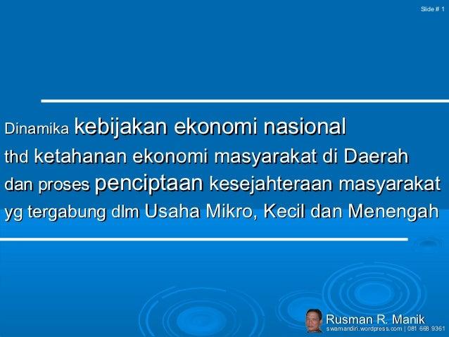 Slide # 1Dinamika kebijakan   ekonomi nasionalthd ketahanan ekonomi masyarakat di Daerahdan proses penciptaan kesejahteraa...