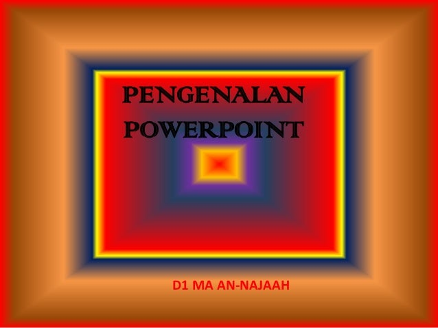 PENGENALANPOWERPOINT  D1 MA AN-NAJAAH