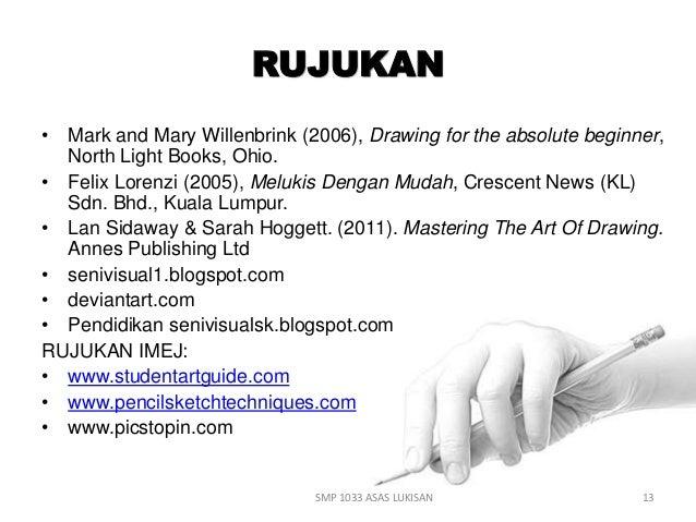 RUJUKAN  • Mark and Mary Willenbrink (2006), Drawing for the absolute beginner,  North Light Books, Ohio.  • Felix Lorenzi...