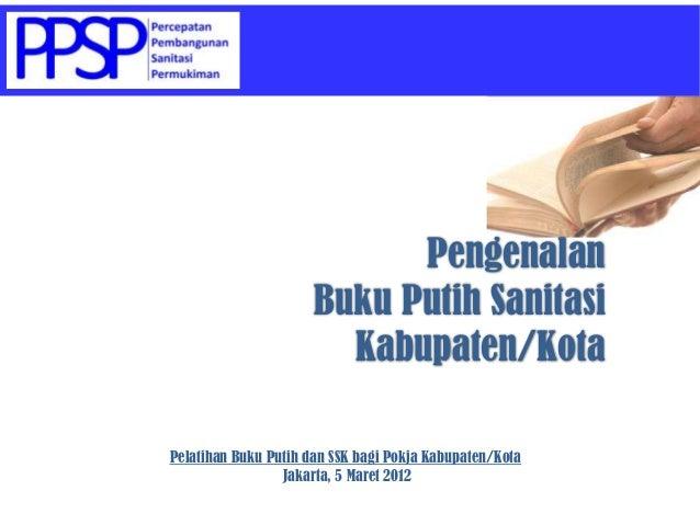 Pengenalan                      Buku Putih Sanitasi                        Kabupaten/KotaPelatihan Buku Putih dan SSK bagi...