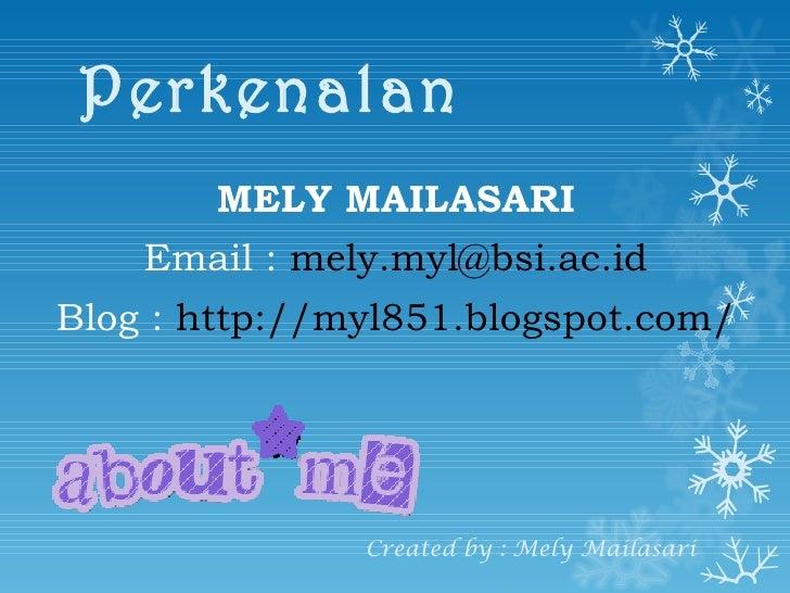 Perkenalan <ul><li>MELY MAILASARI </li></ul><ul><li>Email :  [email_address] </li></ul><ul><li>Blog :  http://myl851.blogs...