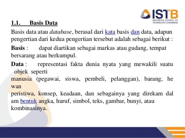 1.1.    Basis DataBasis data atau database, berasal dari kata basis dan data, adapunpengertian dari kedua pengertian terse...