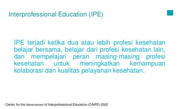 01 IPE terjadi ketika dua atau lebih profesi kesehatan belajar bersama, belajar dari profesi kesehatan lain, dan mempelaja...