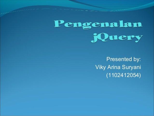 Presented by: Viky Arina Suryani (1102412054)