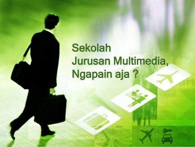 Sekolah Jurusan Multimedia, Ngapain aja ?