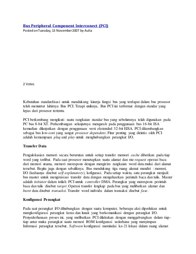 Bus Peripheral Component Interconect (PCI) Postedon Tuesday,13 November2007 by Aulia 2 Votes Kebutuhan standardisasi untuk...
