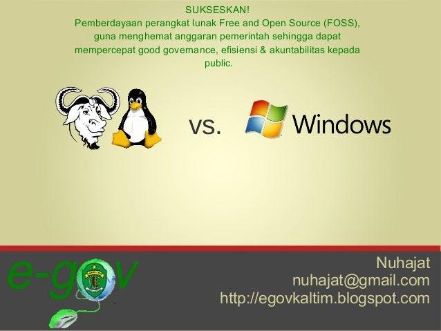 SUKSESKAN!Pemberdayaan perangkat lunak Free and Open Source (FOSS),   guna menghemat anggaran pemerintah sehingga dapatmem...