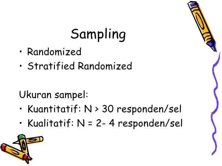 Sampling  <ul><li>Randomized </li></ul><ul><li>Stratified Randomized </li></ul><ul><li>Ukuran sampel: </li></ul><ul><li>Ku...