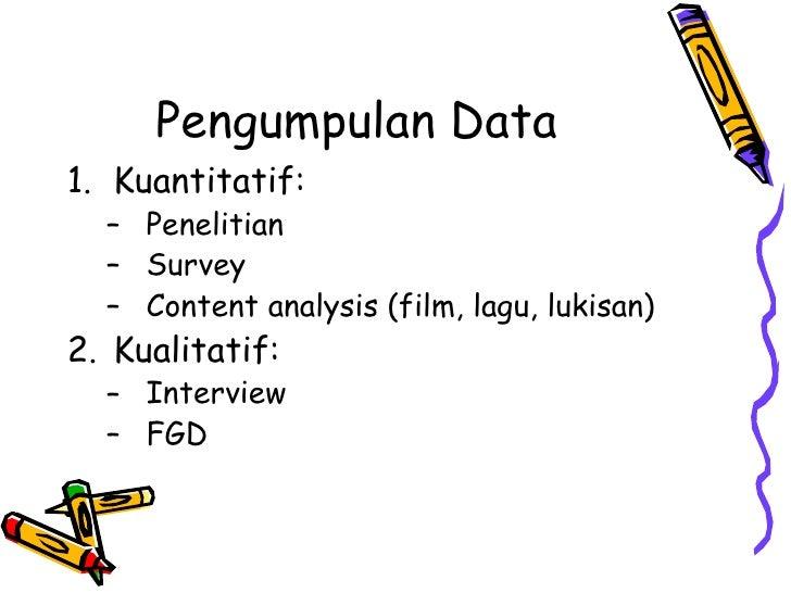 Pengumpulan Data <ul><li>Kuantitatif: </li></ul><ul><ul><li>Penelitian </li></ul></ul><ul><ul><li>Survey </li></ul></ul><u...