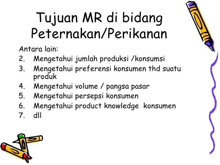 Tujuan MR di bidang Peternakan/Perikanan <ul><li>Antara lain: </li></ul><ul><li>Mengetahui jumlah produksi /konsumsi </li>...