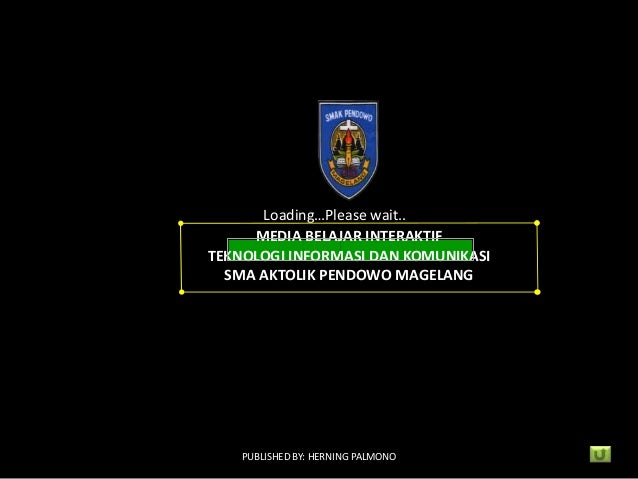 Loading…Please wait.. MEDIA BELAJAR INTERAKTIF TEKNOLOGI INFORMASI DAN KOMUNIKASI SMA AKTOLIK PENDOWO MAGELANG  PUBLISHED ...