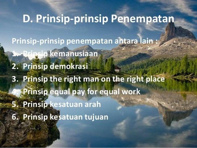 D. Prinsip-prinsip Penempatan Prinsip-prinsip penempatan antara lain : 1. Prinsip kemanusiaan 2. Prinsip demokrasi 3. Prin...