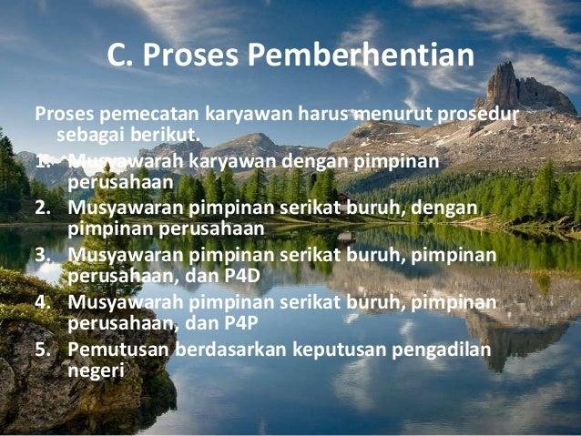 C. Proses Pemberhentian Proses pemecatan karyawan harus menurut prosedur sebagai berikut. 1. Musyawarah karyawan dengan pi...