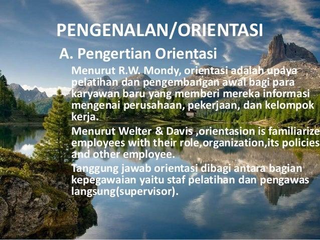 PENGENALAN/ORIENTASI A. Pengertian Orientasi Menurut R.W. Mondy, orientasi adalah upaya pelatihan dan pengembangan awal ba...