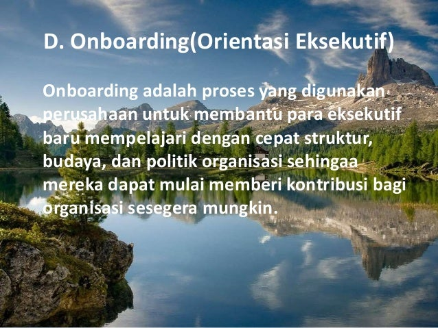D. Onboarding(Orientasi Eksekutif) Onboarding adalah proses yang digunakan perusahaan untuk membantu para eksekutif baru m...