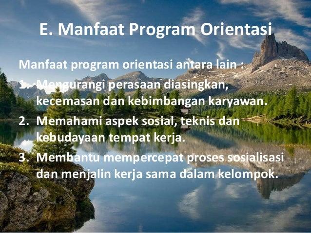 E. Manfaat Program Orientasi Manfaat program orientasi antara lain : 1. Mengurangi perasaan diasingkan, kecemasan dan kebi...