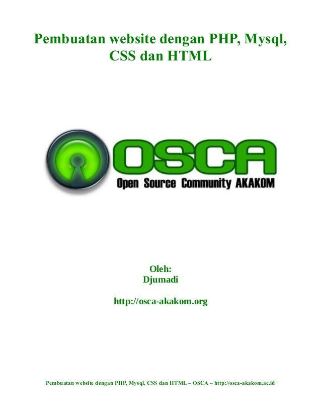 Pembuatan website dengan PHP, Mysql, CSS dan HTML Oleh: Djumadi http://osca-akakom.org Pembuatan website dengan PHP, Mysql...