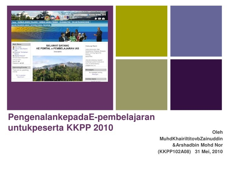 PengenalankepadaE-pembelajaranuntukpeserta KKPP 2010<br />Oleh<br />MuhdKhairiltitovbZainuddin<br />& Arshadbin Mohd Nor<b...