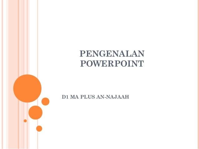 PENGENALAN     POWERPOINTD1 MA PLUS AN-NAJAAH