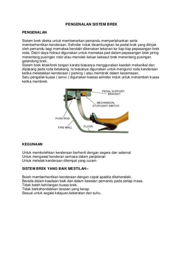 PENGENALAN SISTEM BREK PENGENALAN Sistem brek direka untuk membenarkan pemandu memperlahankan serta memberhentikan kendera...