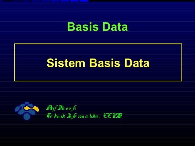 Basis DataSistem Basis DataA Ba s o fi rifTe knik I rm a tika , EEPI        nfo              S