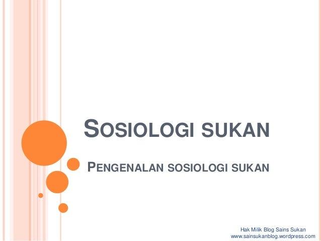 SOSIOLOGI SUKANPENGENALAN SOSIOLOGI SUKAN                       Hak Milik Blog Sains Sukan                    www.sainsuka...