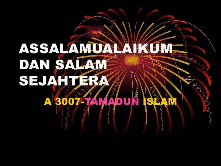ASSALAMUALAIKUM DAN SALAM SEJAHTERA A 3007- TAMADUN  ISLAM