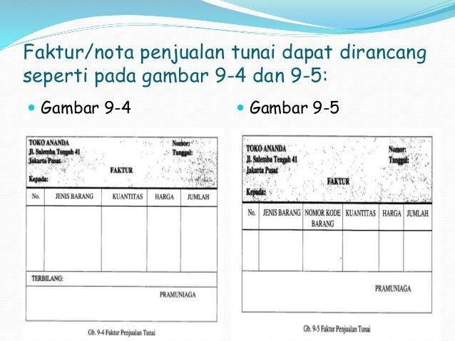Faktur/nota penjualan tunai dapat dirancang  seperti pada gambar 9-4 dan 9-5:   Gambar 9-4  Gambar 9-5