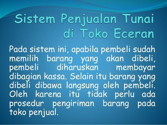 Pada sistem ini, apabila pembeli sudah  memilih barang yang akan dibeli,  pembeli diharuskan membayar  dibagian kassa. Sel...