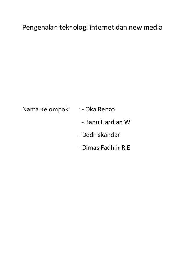 Pengenalan teknologi internet dan new media  Nama Kelompok  : - Oka Renzo - Banu Hardian W - Dedi Iskandar - Dimas Fadhlir...