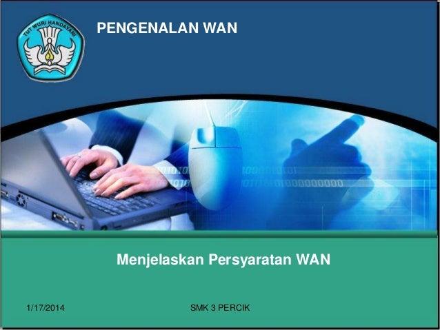 PENGENALAN WAN  Menjelaskan Persyaratan WAN  1/17/2014  SMK 3 PERCIK