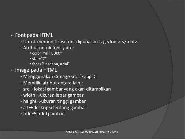 •   Font pada HTML     - Untuk memodifikasi font digunakan tag <font> </font>     - Atribut untuk font yaitu:         • co...