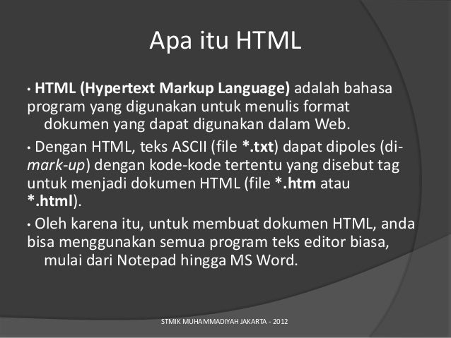Apa itu HTML• HTML (Hypertext Markup Language) adalah bahasaprogram yang digunakan untuk menulis format   dokumen yang dap...