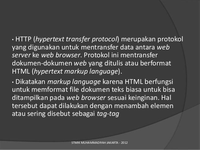 • HTTP (hypertext transfer protocol) merupakan protokolyang digunakan untuk mentransfer data antara webserver ke web brows...