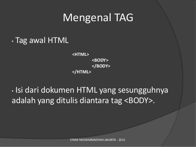 Mengenal TAG•   Tag awal HTML                     <HTML>                                 <BODY>                           ...