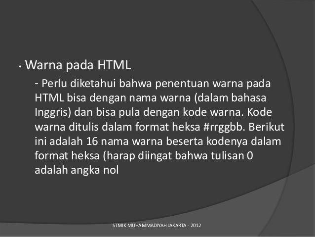 •   Warna pada HTML     - Perlu diketahui bahwa penentuan warna pada     HTML bisa dengan nama warna (dalam bahasa     Ing...