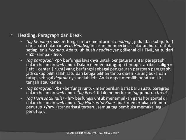 •   Heading, Paragraph dan Break     - Tag heading <hx> berfungsi untuk memformat heading ( judul dan sub-judul )       da...