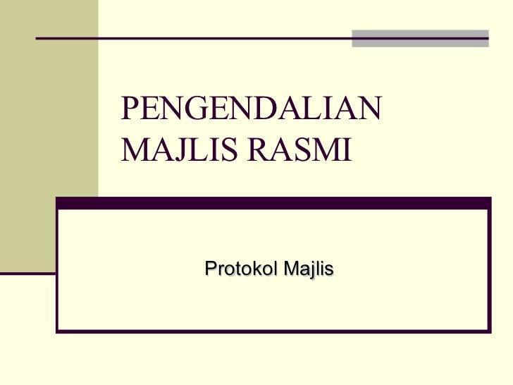 PENGENDALIAN MAJLIS RASMI Protokol Majlis