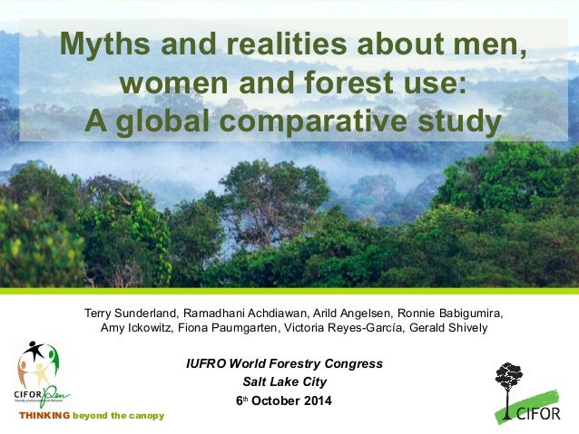 Myths and realities about men,  women and forest use:  A global comparative study  Terry Sunderland, Ramadhani Achdiawan, ...