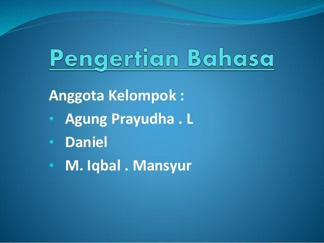 Anggota Kelompok : • Agung Prayudha . L • Daniel • M. Iqbal . Mansyur