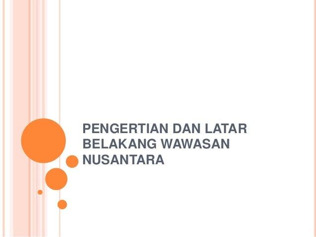 Pengertian Dan Latar Belakang Wawasan Nusantara