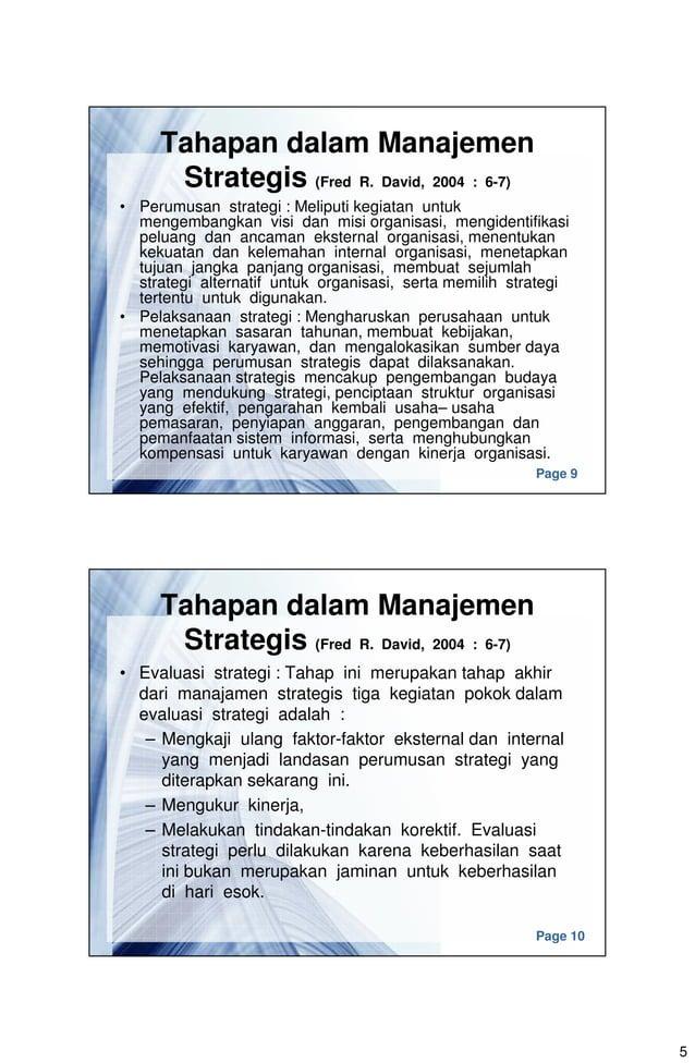5 Page 9 Tahapan dalam Manajemen Strategis (Fred R. David, 2004 : 6-7) • Perumusan strategi : Meliputi kegiatan untuk meng...