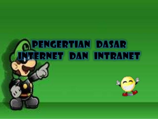 A. Pengertian Internet * Internet (Interconnected Networking) adalah sekumpulan komputer yang terhubung menjadi satu dalam...