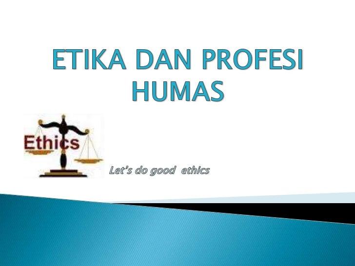 BEBERAPA PENGERTIAN DALAM ETIKA PROFESI1.1 Pengertian Etika dan Etika ProfesiKata etik (atau etika) berasal dari kata etho...