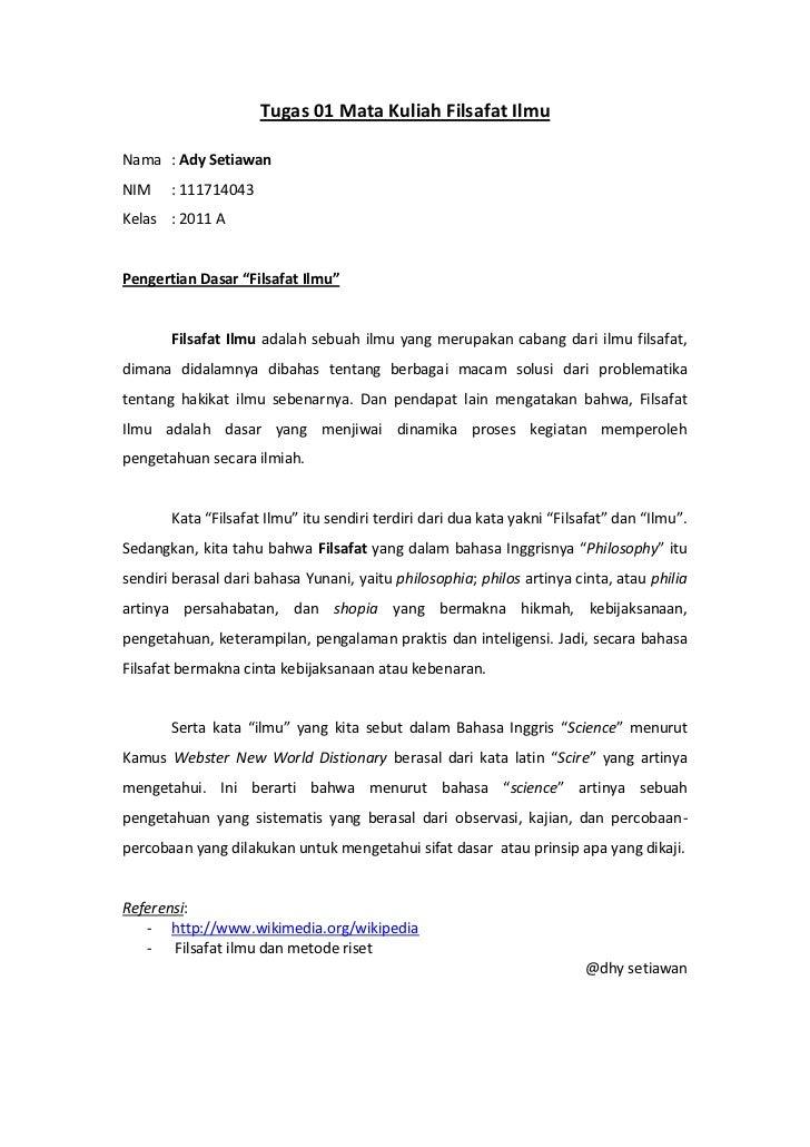 "Tugas 01 Mata Kuliah Filsafat IlmuNama : Ady SetiawanNIM    : 111714043Kelas : 2011 APengertian Dasar ""Filsafat Ilmu""     ..."
