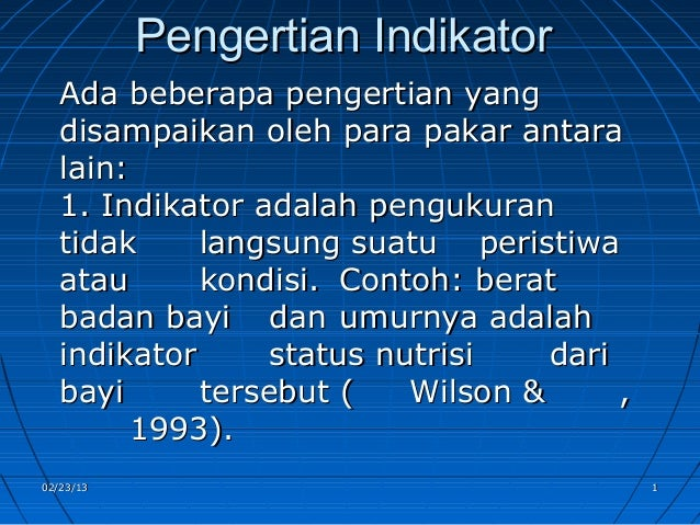 Pengertian Indikator  Ada beberapa pengertian yang  disampaikan oleh para pakar antara  lain:  1. Indikator adalah penguku...